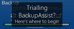 free trial of backupassist - how to get started