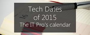 tech in 2015 - the IT pro's calendar