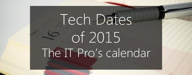 tech in 2015 - the IT pro's calendar