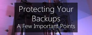 protecting backups: a few important points