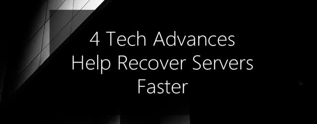 recover a server faster - 4 tech advances