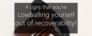 4 signs you're lowballing on recoverability