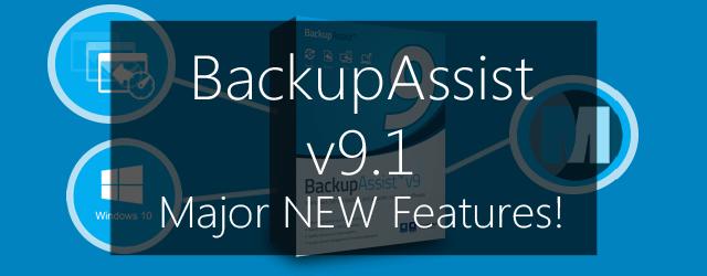 BackupAssist v9.1 - major new features!