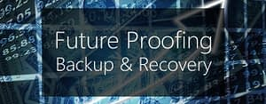 backup & recovery - how to future-proof your strategy