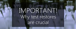 why test restores are so important!