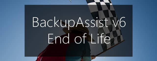 BackupAssist v6 EOL
