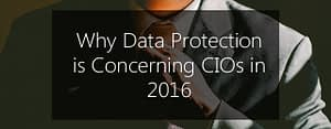why CIOs are concerned about data protection