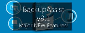BackupAssist v9.1 - major new features!