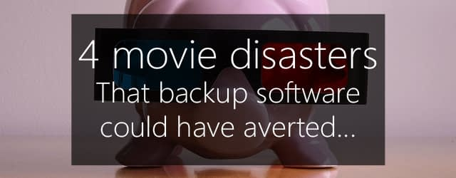 backup software averts 4 movie disasters