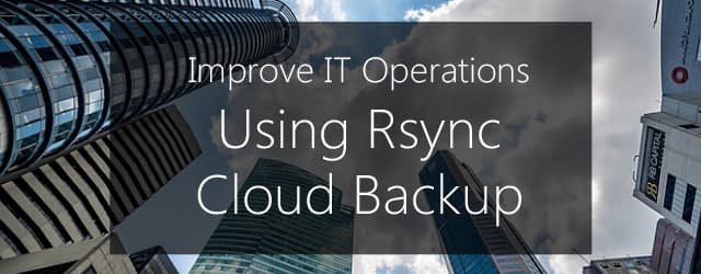 improving IT operations with rsync cloud backup