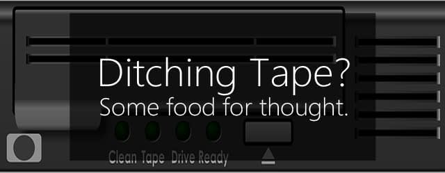 some things to consider before ditching tape backup