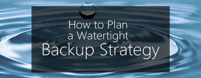 how to plan a watertight backup strategy