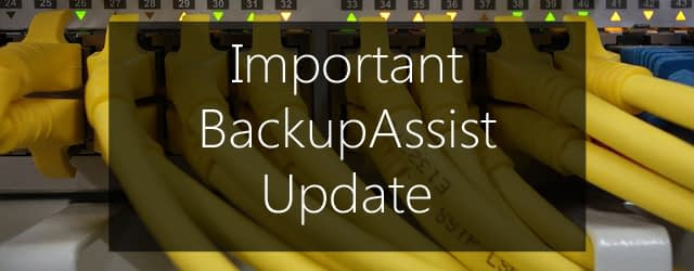 Important BackupAssist update